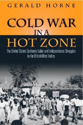 Cold War in a Hot Zone By Horne, Gerald