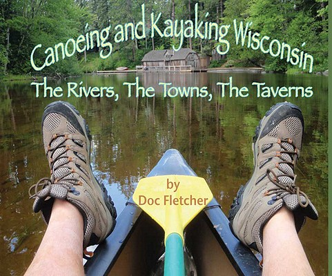 Canoeing and Kayaking Wisconsin By Fletcher, Doc